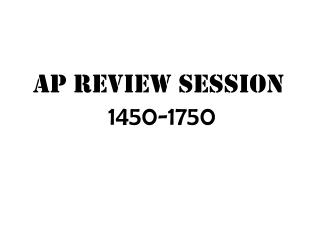 AP REVIEW SESSION  1450-1750