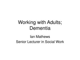 Working with Adults; Dementia