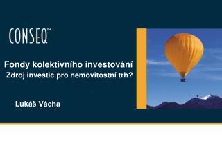 Fondy kolektivního investování  Zdroj investic pro nemovitostní trh?