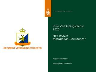 Visie Verbindingsdienst 2020 � We deliver  Information Dominance�