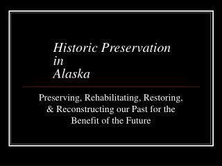 Historic Preservation  in  Alaska