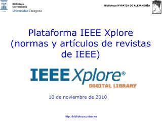 Plataforma IEEE Xplore  (normas y artículos de revistas de IEEE)