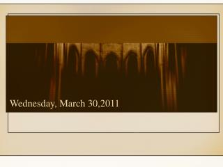 Wednesday, March 30,2011