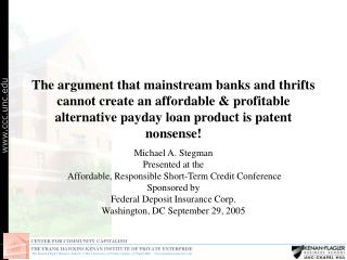 The argument that mainstream banks and thrifts cannot create an affordable  profitable alternative payday loan product i