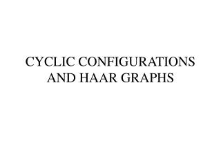CYCLIC CONFIGURATIONS AND HAAR GRAPHS