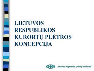 LIETUVOS RESPUBLIKOS KURORTŲ PLĖTROS KONCEPCIJA