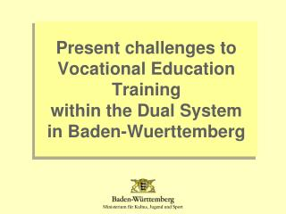 Present challenges to Vocational Education  Training  within the Dual System in Baden-Wuerttemberg