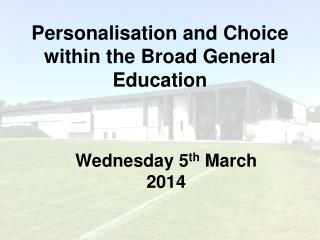 Personalisation and Choice within the Broad General Education
