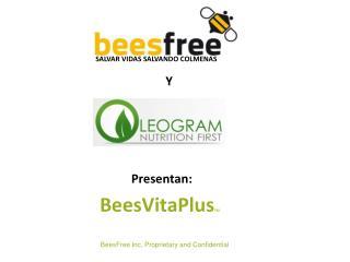 Y Presentan: BeesVitaPlus TM