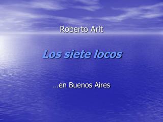 Roberto Arlt Los siete locos