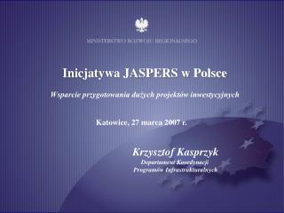 Inicjatywa JASPERS w Polsce Wsparcie przygotowania dużych projektów inwestycyjnych