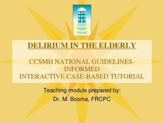 DELIRIUM IN THE ELDERLY CCSMH NATIONAL GUIDELINES-INFORMED INTERACTIVE CASE-BASED TUTORIAL