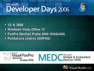 12. 9. 2006 Windows Vista, Office 12 FoxPro DevCon Praha 2006 (DAQUAS) Po čítačová učebna  (GOPAS)