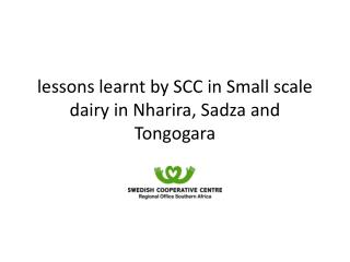 lessons learnt by SCC in Small scale dairy in Nharira, Sadza and Tongogara