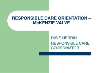 RESPONSIBLE CARE ORIENTATION – McKENZIE VALVE
