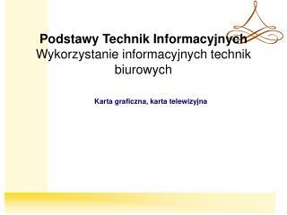 Podstawy Technik Informacyjnych Wykorzystanie informacyjnych technik biurowych