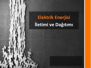Elektrik Enerjisi İletimi ve Dağıtımı