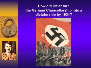 How did Hitler turn  the German Chancellorship into a dictatorship by 1934?