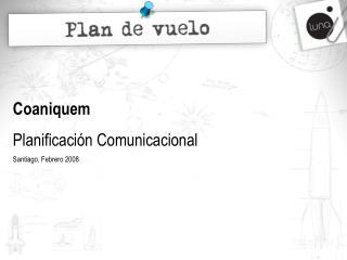 Coaniquem Planificaci�n Comunicacional Santiago, Febrero 2008