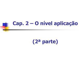 Cap. 2 – O nível aplicação (2ª parte )