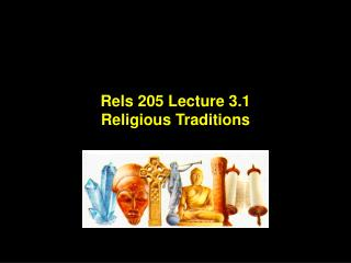 Rels 205 Lecture 3.1 Religious Traditions