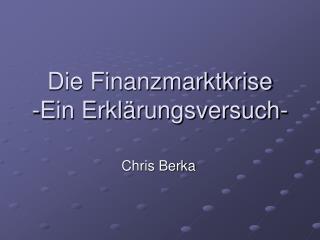 Die Finanzmarktkrise -Ein Erkl�rungsversuch-
