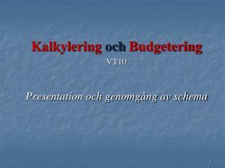 Kalkylering och Budgetering VT10 Presentation och genomgång av schema