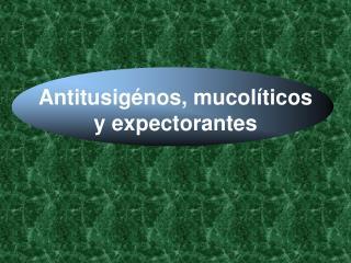 Antitusigénos, mucolíticos y expectorantes
