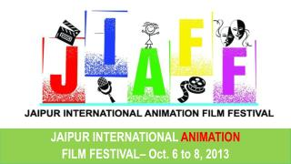 JAIPUR INTERNATIONAL  ANIMATION  FILM FESTIVAL– Oct. 6 to 8, 2013