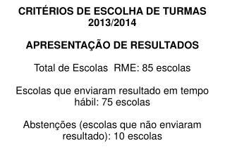 CRITÉRIOS DE ESCOLHA DE TURMAS 2013/2014 APRESENTAÇÃO DE RESULTADOS