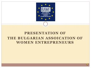 PRESENTATION OF  THE BULGARIAN ASSOICATION OF WOMEN ENTREPRENEURS