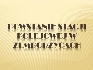 Powstanie stacji kolejowej w Zemborzycach