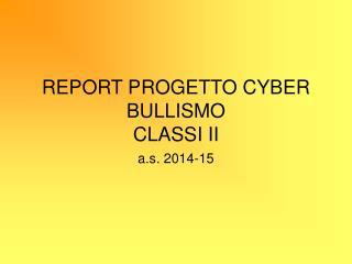 REPORT PROGETTO CYBER BULLISMO  CLASSI II