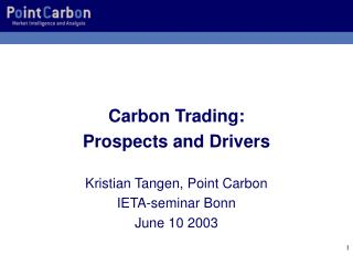Carbon Trading:  Prospects and Drivers Kristian Tangen, Point Carbon IETA-seminar Bonn