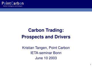 Carbon Trading:  Prospects and Drivers Kristian Tangen, Point Carbon IETA-seminar Bonn