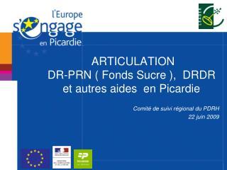 ARTICULATION  DR-PRN ( Fonds Sucre ),  DRDR et autres aides  en Picardie