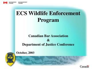 ECS Wildlife Enforcement Program Canadian Bar Association  &  Department of Justice Conference