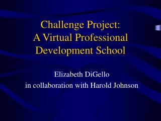Challenge Project:  A Virtual Professional Development School