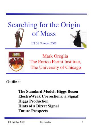 Searching for the Origin of Mass IIT 31 October 2002