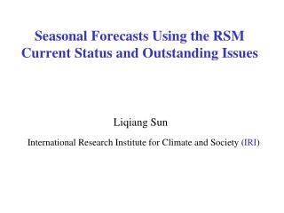 Seasonal Forecasts Using the RSM Current Status and Outstanding Issues