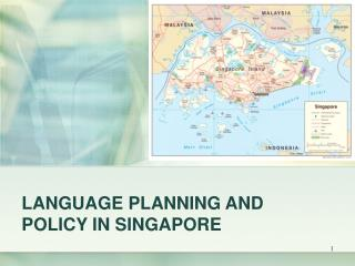 LANGUAGE PLANNING AND POLICY IN SINGAPORE