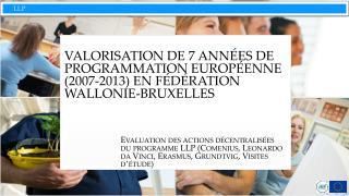 VALORISATION DE 7 ANNÉES DE PROGRAMMATION EUROPÉENNE (2007-2013) EN FÉDÉRATION WALLONIE-BRUXELLES
