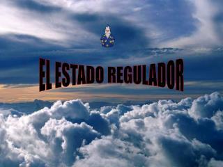 EL ESTADO REGULADOR