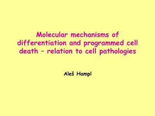 Molecular mechanisms of differentiation and programmed cell death – relation to cell pathologies