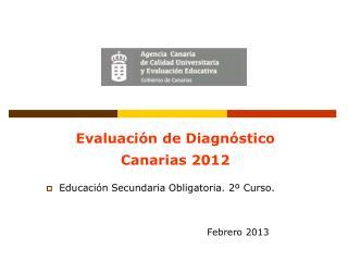 Evaluación de Diagnóstico  Canarias 2012   Educación Secundaria Obligatoria. 2º Curso.