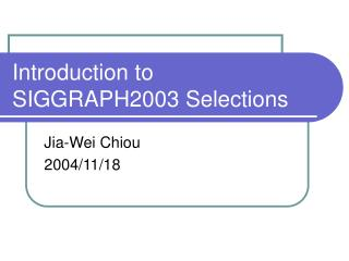 Introduction to SIGGRAPH2003 Selections