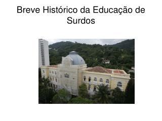 Breve Hist�rico da Educa��o de Surdos