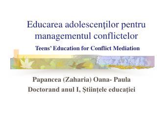 Educarea adolescen ţilor pentru managementul conflictelor Teens' Education for Conflict Mediation