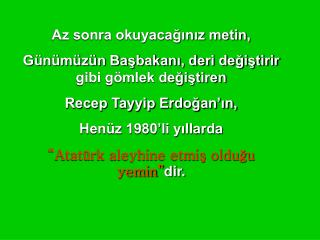 Az sonra okuyacaginiz metin,  G n m z n Basbakani, deri degistirir gibi g mlek degistiren Recep Tayyip Erdogan in, Hen z