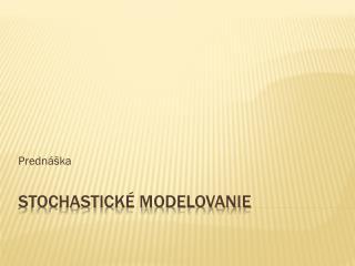 Stochastické modelovanie